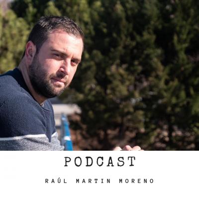 Podcast Raúl Martín Moreno